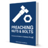 Preaching Nuts & Bolts: the essential guide to sermon prep
