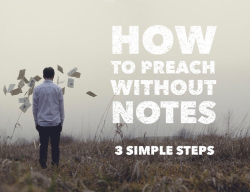 How to Preach Without Notes – 3 Simple Steps