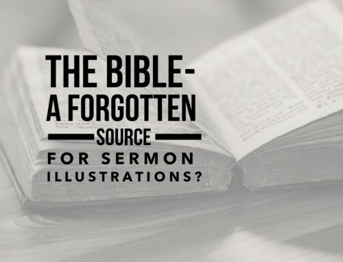 The Bible – A Forgotten Source For Sermon Illustrations?