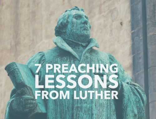 7 Preaching Lessons from Martin Luther