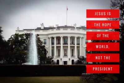 Jesus is the hope of the world, not the president