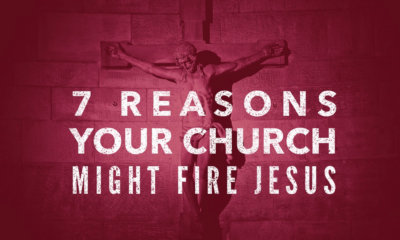 7 reasons your church might fire Jesus today