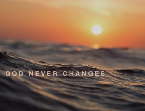 God Never Changes: How God's Unchangeableness Changes Us
