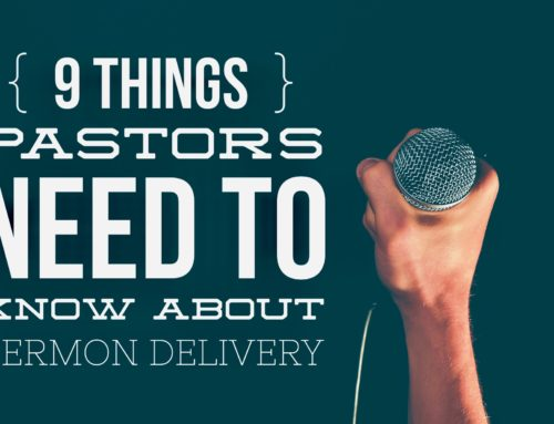 9 Things Pastors Need to Know About Sermon Delivery