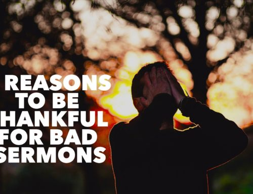 3 Reasons to Be Thankful for Bad Sermons