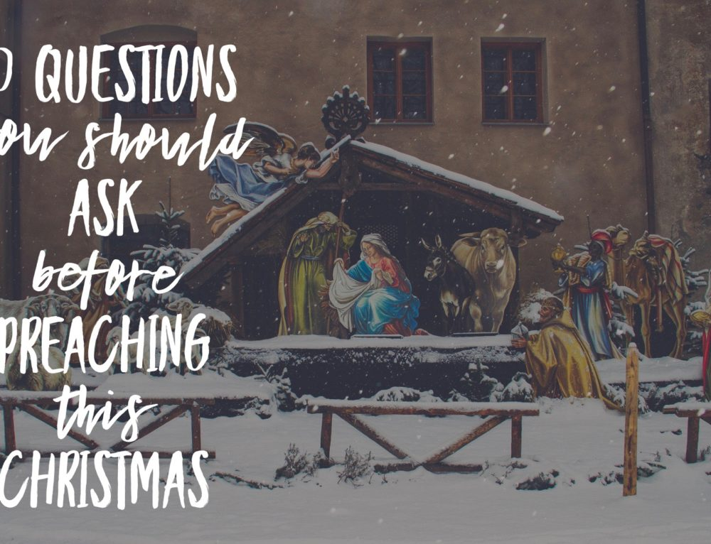 20 Questions You Should Ask Before Preaching This Christmas