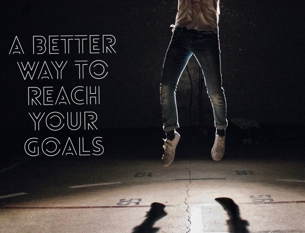 A Better Way to Reach Your Goals This Year