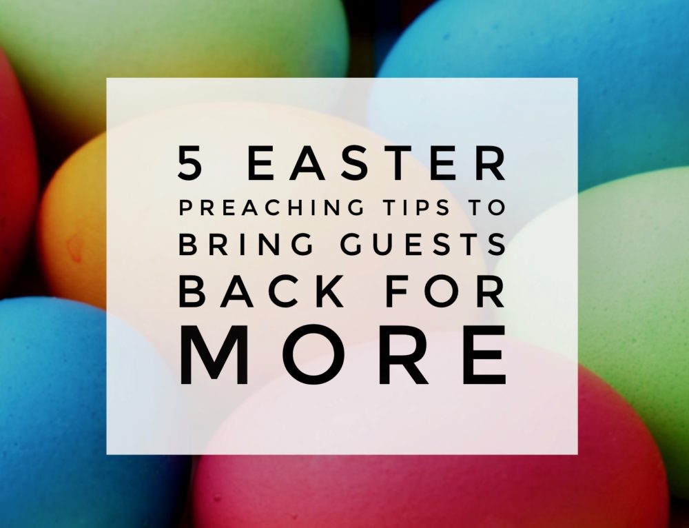 5 Easter Preaching Tips to Bring Guests Back for More