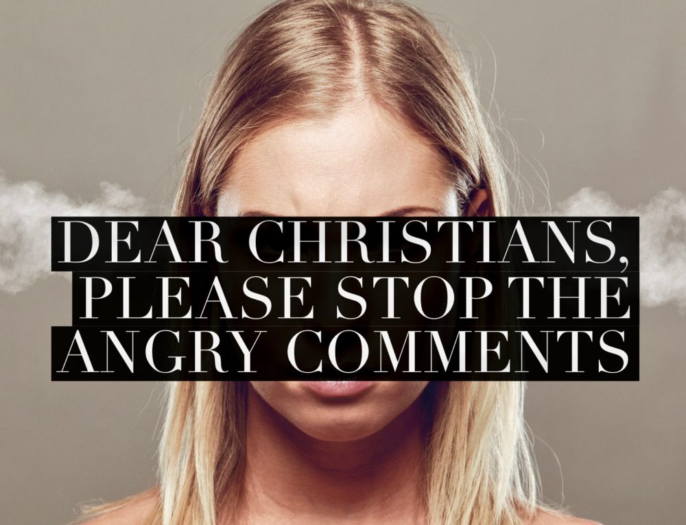Dear Christians, Please Stop The Angry Social Media Comments