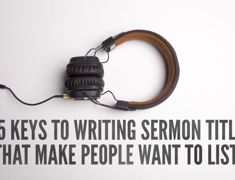 5 Keys to Writing Sermon Titles That Make People Want to Listen