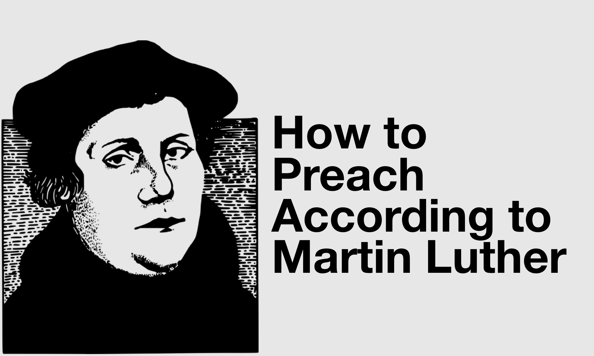 How to Preach Well According to Martin Luther - Pro Preacher