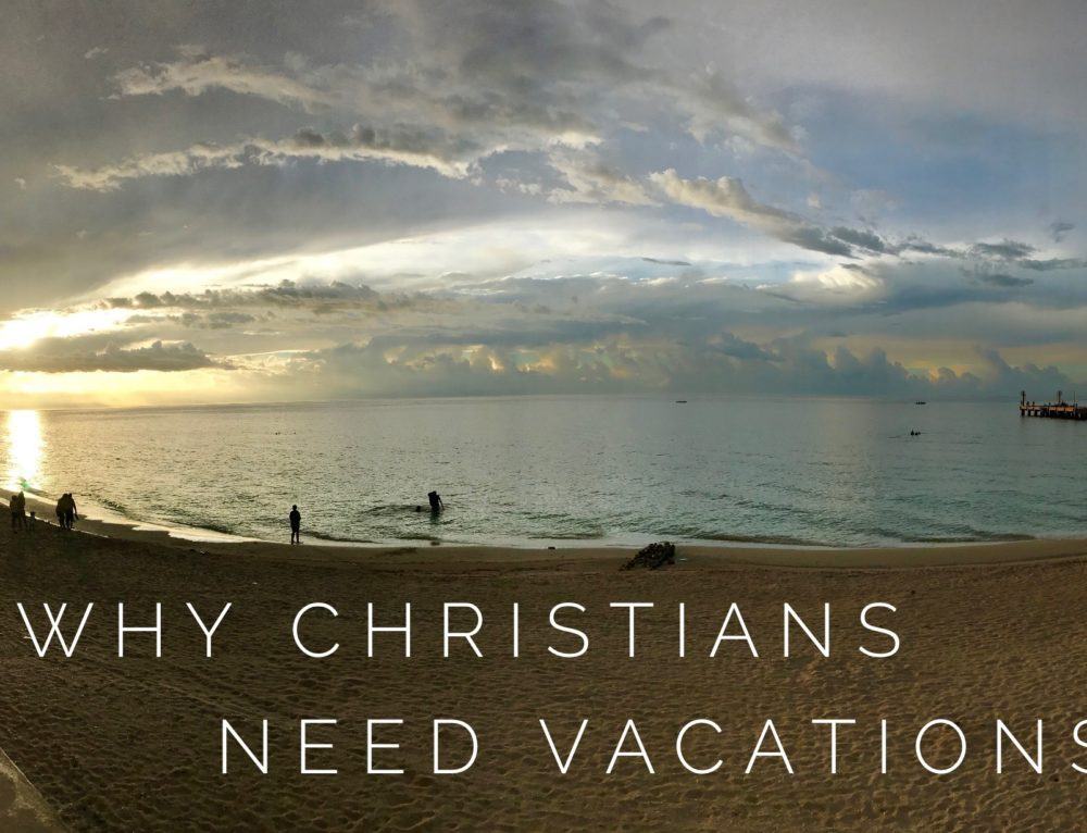 Why Christians Need Vacations