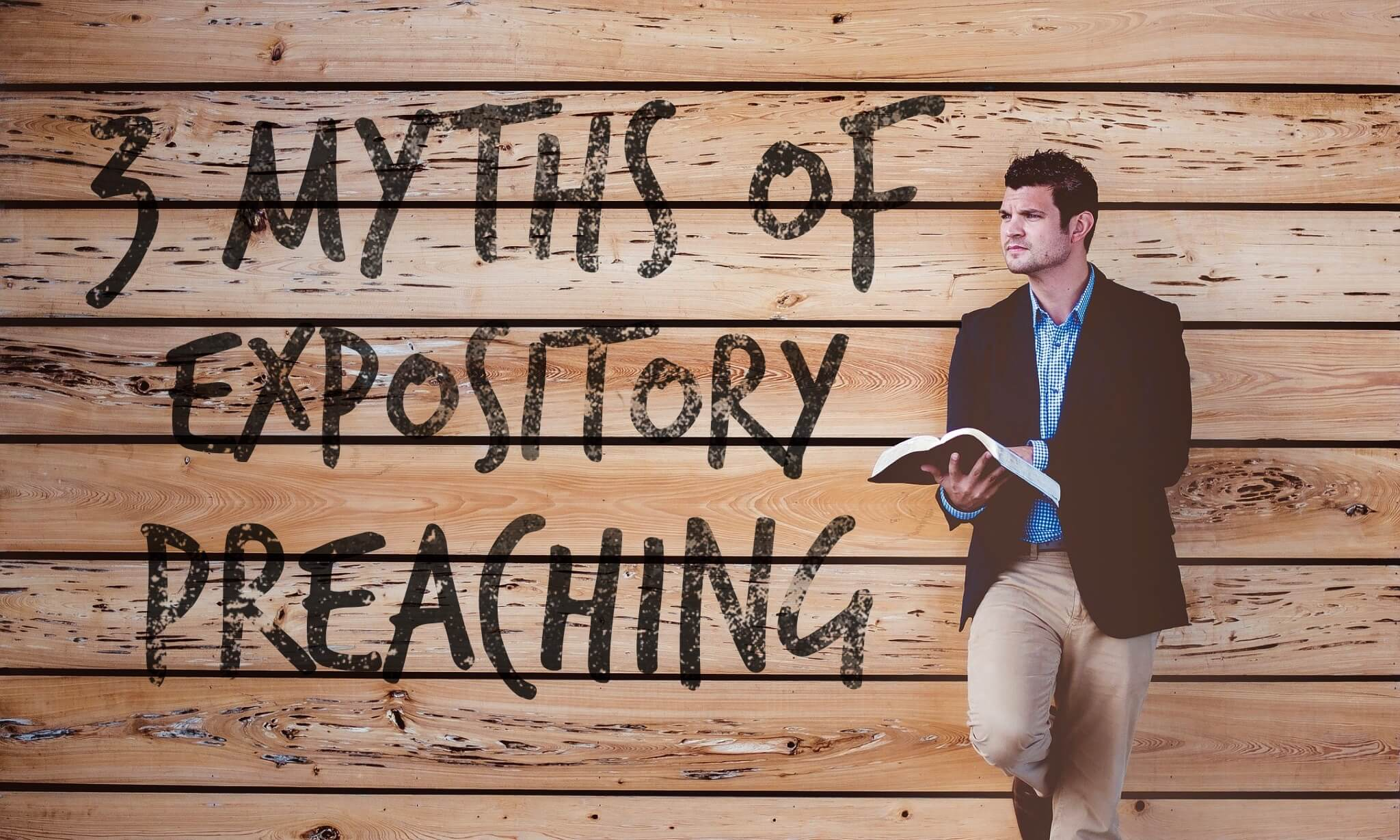 3 Myths of Expository Preaching - Pro Preacher