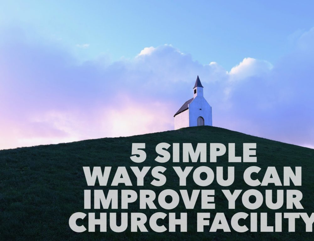 5 Simple Ways You Can Improve Your Church Facility