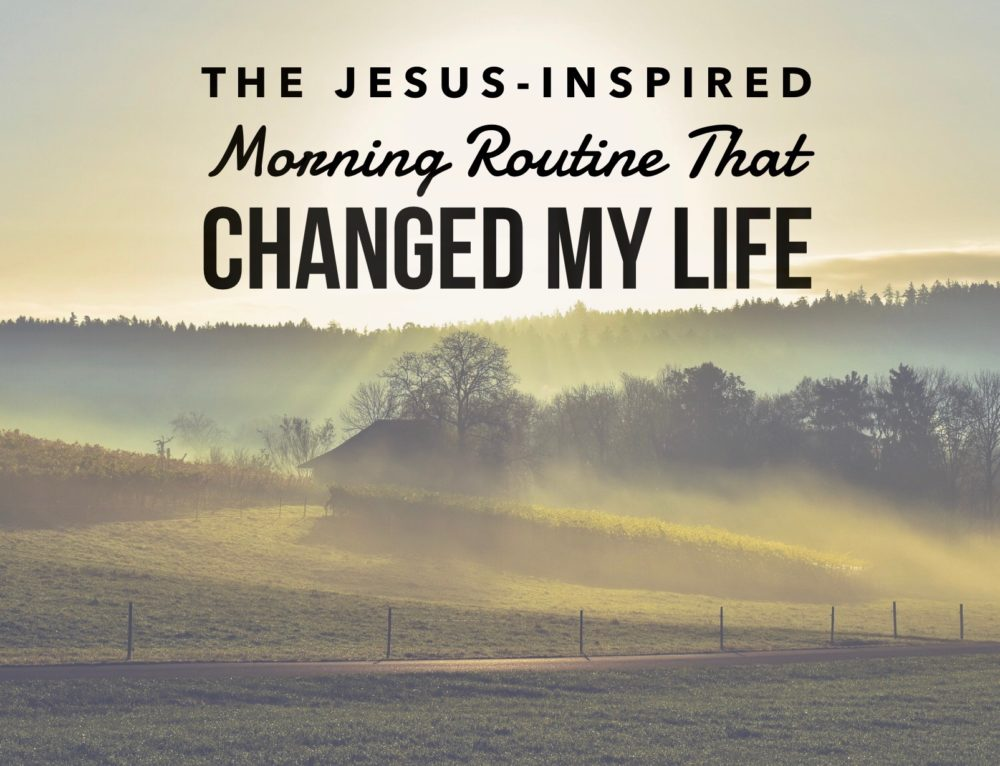 The Jesus-Inspired Morning Routine That Changed My Life