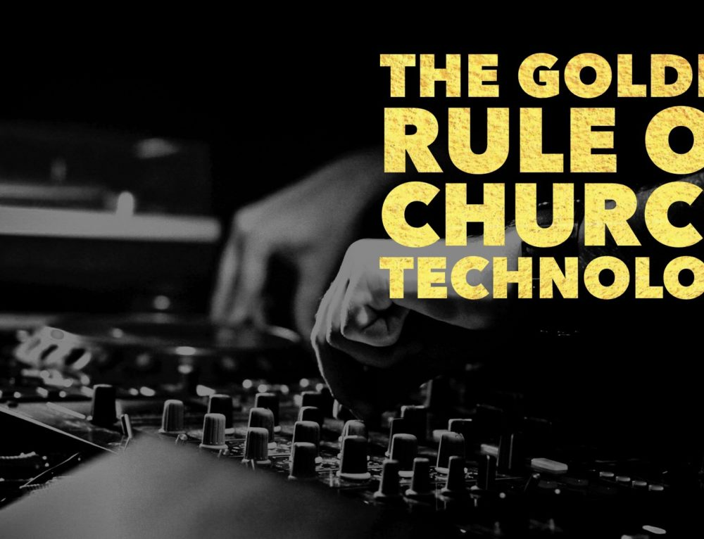 The Golden Rule of Church Technology